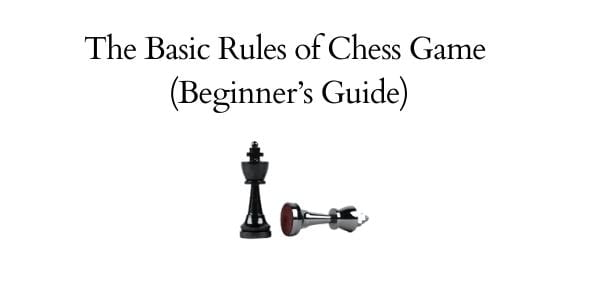 The Basic Rules of Chess Game (Beginner's Guide)