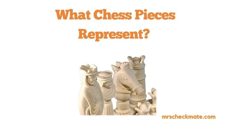 What Chess Pieces Represent? (Meaning & Symbolism)