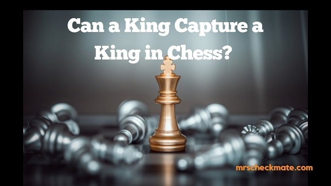 Can a King Capture a King in Chess? (Explained!)